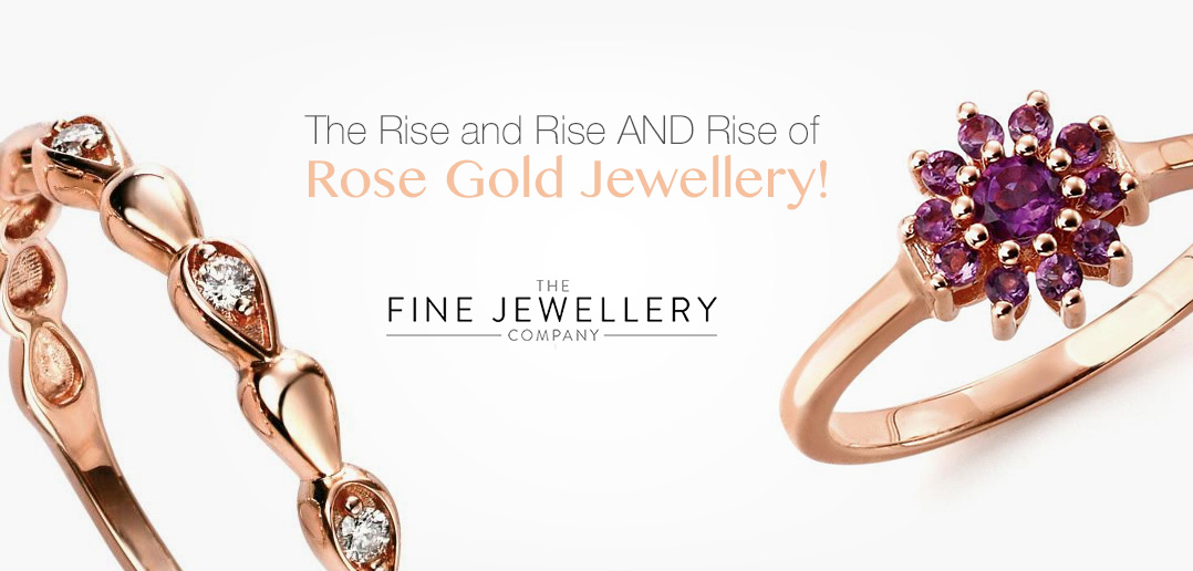 The Rise and Rise AND Rise of Rose Gold Jewellery Jewellery